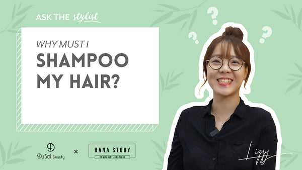 Ask the Stylist EP 8 - Why Must I Shampoo My Hair?