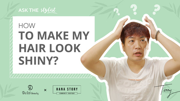 Ask The Stylist EP31: HOW TO MAKE MY HAIR LOOK SHINY?