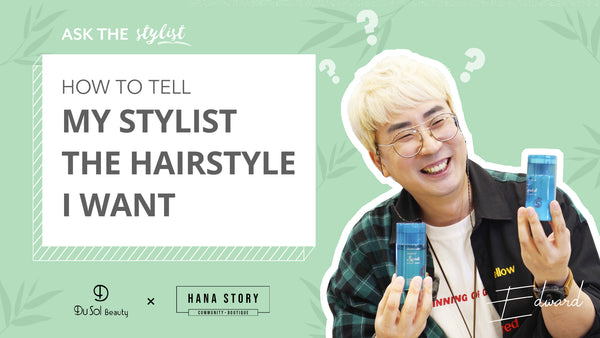 Ask The Stylist EP21: How to Get The Right Haircut Every Time?