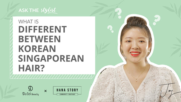 Ask The Stylist EP29: What is Different Between Korean and Singaporean Hair?