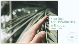 Staying Zen, Productive, and Happy
