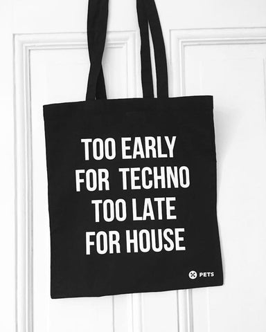 Too early for Techno Too late for House Tote Bag