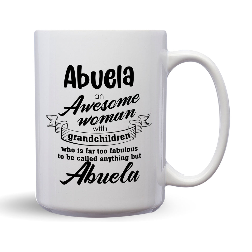 Abuela An Awesome Woman With Grandchildren Who Is Far Too Fabulous To Be Called Anything But Abuela – Mug by DieHard Java– 15oz Mug for Coffee, Tea, Hot Chocolate – with Funny or Inspirational Captions – Top Quality Gift for Birthday, Christmas, Co-worker
