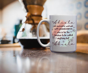 Abuela An Awesome Woman With Grandchildren Who Is Far Too Fabulous To Be Called Anything But Abuela – 15oz Mug for Coffee, Tea, Hot Chocolate – with Funny or Inspirational Captions – Top Quality Gift for Birthday, Christmas, Co-worker