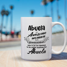 Load image into Gallery viewer, Abuela An Awesome Woman With Grandchildren Who Is Far Too Fabulous To Be Called Anything But Abuela – Mug by DieHard Java– 15oz Mug for Coffee, Tea, Hot Chocolate – with Funny or Inspirational Captions – Top Quality Gift for Birthday, Christmas, Co-worker