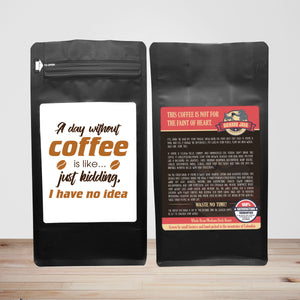 A Day Without Coffee Is Like Just Kidding I Have No Idea – Coffee Lovers Gifts with Funny, Inspirational Quotes – Best Ideas for Christmas, Birthdays, Anniversaries – 12oz Medium-Dark Beans
