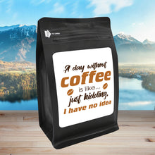 Load image into Gallery viewer, A Day Without Coffee Is Like Just Kidding I Have No Idea – Coffee Lovers Gifts with Funny, Inspirational Quotes – Best Ideas for Christmas, Birthdays, Anniversaries – 12oz Medium-Dark Beans