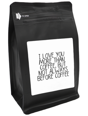 I Love You More Than Coffee But Not Always Before Coffee – Coffee Lovers Gifts with Funny, Inspirational Quotes – Best Ideas for Christmas, Birthdays, Anniversaries – 12oz Medium-Dark Beans