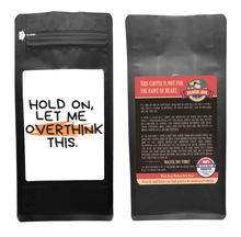 Load image into Gallery viewer, Hold On, Let Me Overthink This – Coffee Gift – Gifts for Coffee Lovers with Funny, Inspirational Quotes – Best Gifts for Coffee Lovers for Christmas, Birthdays, Anniversaries – Coffee Gift Ideas – 12oz Medium-Dark Roast Coffee Beans