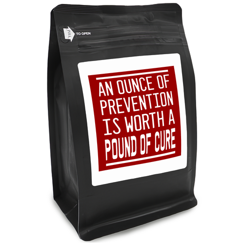 An Ounce Of Prevention Is Worth A Pound Of Cure – Coffee Gift – Gifts for Coffee Lovers with Funny, Inspirational Quotes – Best Gifts for Coffee Lovers for Christmas, Birthdays, Anniversaries – Coffee Gift Ideas – 12oz Medium-Dark Roast Coffee Beans