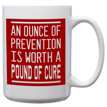 Load image into Gallery viewer, An Ounce Of Prevention Is Worth A Pound Of Cure – Mug by DieHard Java – Tea Mug 15oz – Ceramic Mug for Coffee, Tea, Hot Chocolate – Big Mug with Funny or Inspirational Captions – Top Quality Large Mug as Birthday, Christmas, Co-worker Gift