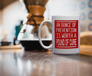 An Ounce Of Prevention Is Worth A Pound Of Cure – Mug by DieHard Java – Tea Mug 15oz – Ceramic Mug for Coffee, Tea, Hot Chocolate – Big Mug with Funny or Inspirational Captions – Top Quality Large Mug as Birthday, Christmas, Co-worker Gift