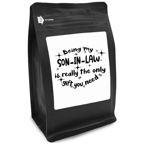 Being My Son-In-Law Is Really The Only Gift You Need – Coffee Gift – Gifts for Coffee Lovers with Funny, Inspirational Quotes – Best Gifts for Coffee Lovers for Christmas, Birthdays, Anniversaries – Coffee Gift Ideas – 12oz Medium-Dark Roast Coffee Beans