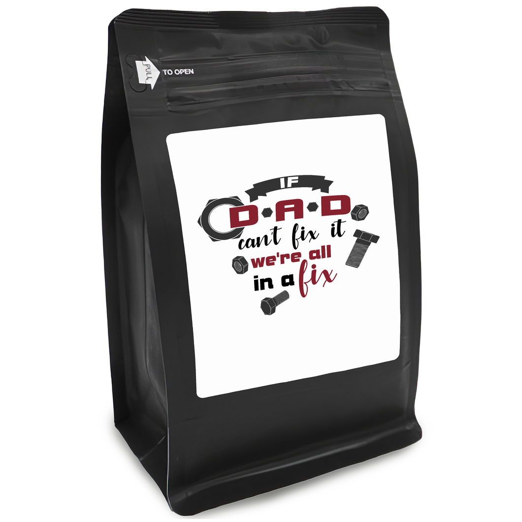 If Dad Can't Fix It We're All In A Fix – Coffee Gift – Gifts for Coffee Lovers with Funny, Inspirational Quotes – Best Gifts for Coffee Lovers for Christmas, Birthdays, Anniversaries – Coffee Gift Ideas – 12oz Medium-Dark Roast Coffee Beans