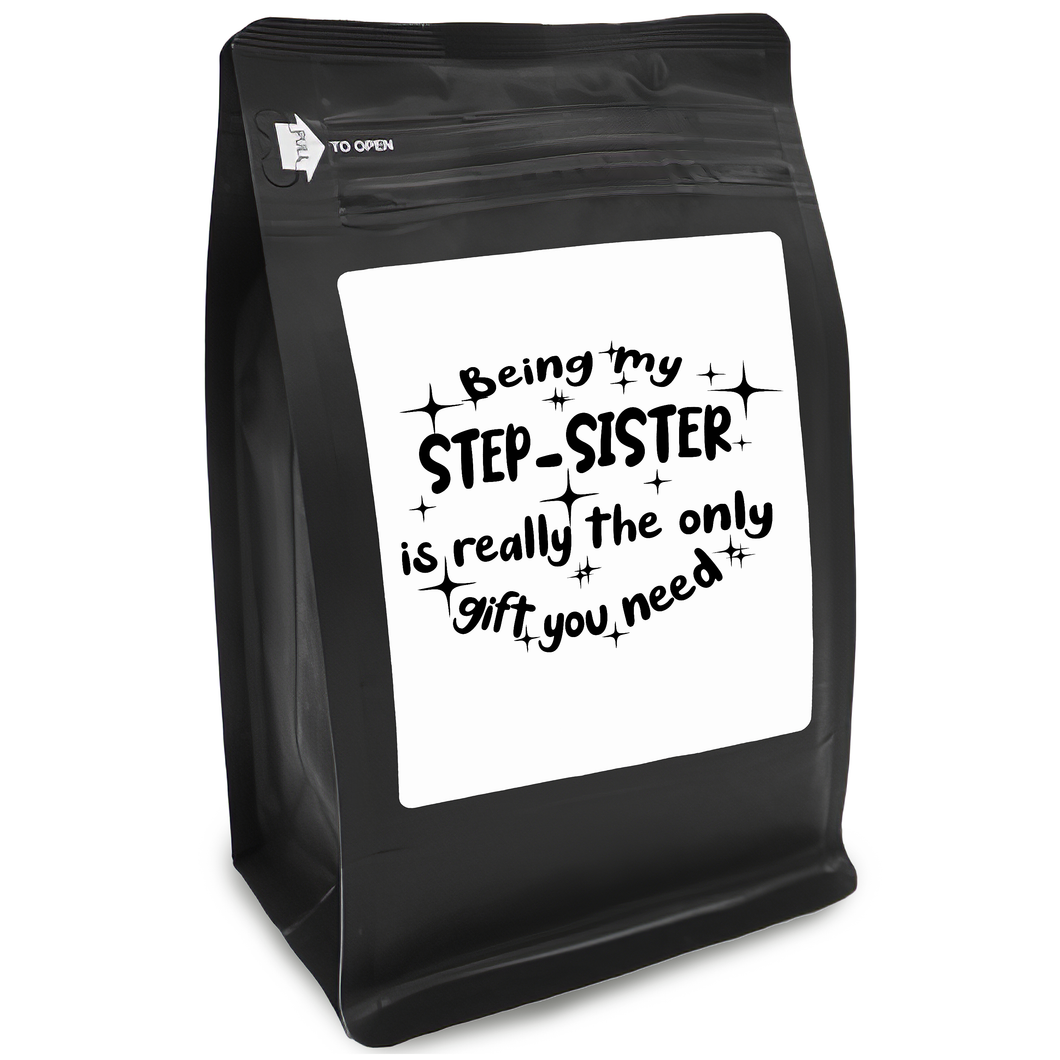 Being My Step-Sister Is Really The Only Gift You Need – Coffee Gift – Gifts for Coffee Lovers with Funny, Inspirational Quotes – Best Gifts for Coffee Lovers for Christmas, Birthdays, Anniversaries – Coffee Gift Ideas – 12oz Medium-Dark Roast Coffee Bean