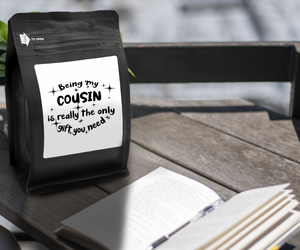 Being My Cousin Is Really The Only Gift You Need – Coffee Gift – Gifts for Coffee Lovers with Funny, Inspirational Quotes – Best Gifts for Coffee Lovers for Christmas, Birthdays, Anniversaries – Coffee Gift Ideas – 12oz Medium-Dark Roast Coffee Beans