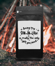 Load image into Gallery viewer, Being My Son-In-Law Is Really The Only Gift You Need – Coffee Gift – Gifts for Coffee Lovers with Funny, Inspirational Quotes – Best Gifts for Coffee Lovers for Christmas, Birthdays, Anniversaries – Coffee Gift Ideas – 12oz Medium-Dark Roast Coffee Beans