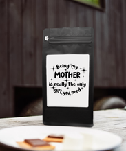 Load image into Gallery viewer, Being My Mother Is Really The Only Gift You Need – Coffee Gift – Gifts for Coffee Lovers with Funny, Inspirational Quotes – Best Gifts for Coffee Lovers for Christmas, Birthdays, Anniversaries – Coffee Gift Ideas – 12oz Medium-Dark Roast Coffee Beans