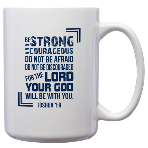Be Strong And Courageous Do Not Be Afraid Do Not Be Discouraged For The Lord Your God Will Be With You, Joshua 1:9 – 15oz Mug for Coffee, Tea, Hot Chocolate – with Funny or Inspirational Captions – Top Quality Gift for Birthday, Christmas, Co-worker