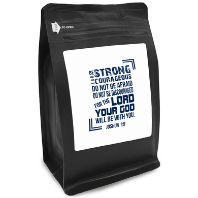 Be Strong And Courageous Do Not Be Afraid Do Not Be Discouraged For The Lord Your God Will Be With You. Joshua 1:9 – Coffee Lovers Gifts with Funny, Inspirational Quotes – Best Ideas for Christmas, Birthdays, Anniversaries – 12oz Medium-Dark Beans