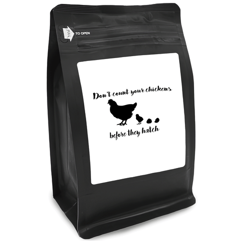 Don_t Count Your Chickens Before They Hatch– for Coffee Lovers with Funny, Inspirational Quotes – Best for Christmas, Birthdays, Anniversaries – Coffee Ideas – 12oz Medium-Dark Roast Coffee Beans