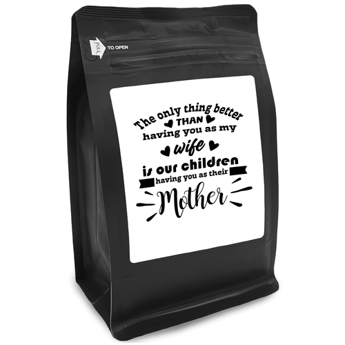 The Only Thing Better Than Having You As My Wife Is Our Children Having You As Their Mother – for Coffee Lovers with Funny, Inspirational Quotes – Best Ideas for Christmas, Birthdays, Anniversaries – 12oz Medium-Dark Beans