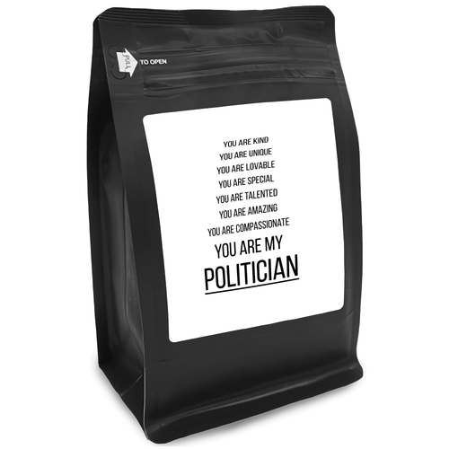 You Are Kind You Are Unique You Are Lovable You Are Special You Are Talented You Are Amazing You Are Compassionate You Are My Politician – 12oz Medium-Dark Beans - DieHard Java for Coffee Lovers with Funny or Inspirational Quotes