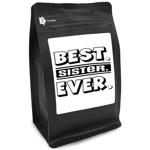 Best Sister Ever – Coffee Gift – Gifts for Coffee Lovers with Funny, Inspirational Quotes – Best Gifts for Coffee Lovers for Christmas, Birthdays, Anniversaries – Coffee Gift Ideas – 12oz Medium-Dark Roast Coffee Beans