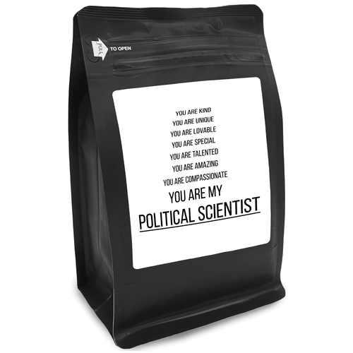 You Are Kind You Are Unique You Are Lovable You Are Special You Are Talented You Are Amazing You Are Compassionate You Are My Political Scientist – 12oz Medium-Dark Beans - DieHard Java for Coffee Lovers with Funny or Inspirational Quotes