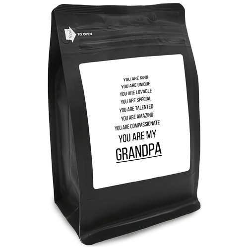 You Are Kind You Are Unique You Are Lovable You Are Special You Are Talented You Are Amazing You Are Compassionate You Are My Grandpa – 12oz Medium-Dark Beans - DieHard Java for Coffee Lovers with Funny or Inspirational Quotes