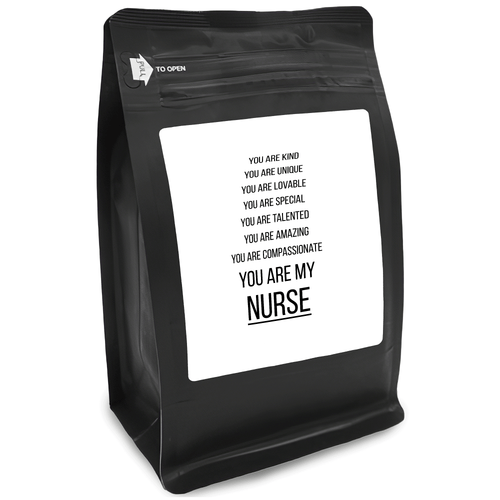 You Are Kind You Are Unique You Are Lovable You Are Special You Are Talented You Are Amazing You Are Compassionate You Are My Nurse – 12oz Medium-Dark Beans - DieHard Java for Coffee Lovers with Funny or Inspirational Quotes