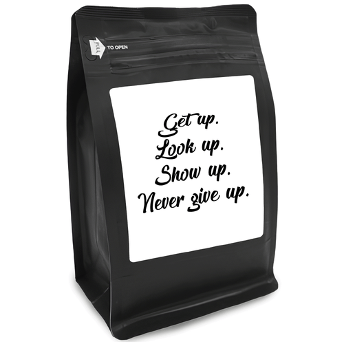 Get Up. Look Up. Show Up. Never Give Up – for Coffee Lovers with Funny, Inspirational Quotes – Best for Christmas, Birthdays, Anniversaries – Coffee Ideas – 12oz Medium-Dark Roast Coffee Beans