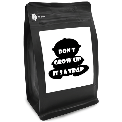 Don't Grow Up It's A Trap – Coffee Gift – Gifts for Coffee Lovers with Funny, Inspirational Quotes – Best Gifts for Coffee Lovers for Christmas, Birthdays, Anniversaries – Coffee Gift Ideas – 12oz Medium-Dark Roast Coffee Beans