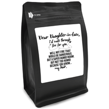 Load image into Gallery viewer, Dear Daughter-In-Law, I'd Walk Through Fire For You Well Not Fire That Would Be Dangerous But A Super Humid Room But Not Too Humid Because You Know My Hair – 12oz Medium-Dark Beans - DieHard Java Coffee Lovers Gifts with Funny or Inspirational Quotes