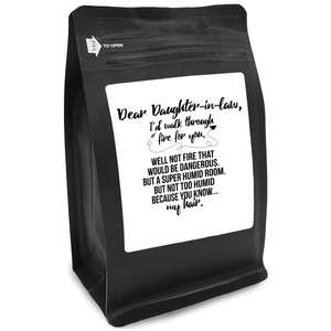 Dear Daughter-In-Law, I'd Walk Through Fire For You Well Not Fire That Would Be Dangerous But A Super Humid Room But Not Too Humid Because You Know My Hair – 12oz Medium-Dark Beans - DieHard Java Coffee Lovers Gifts with Funny or Inspirational Quotes
