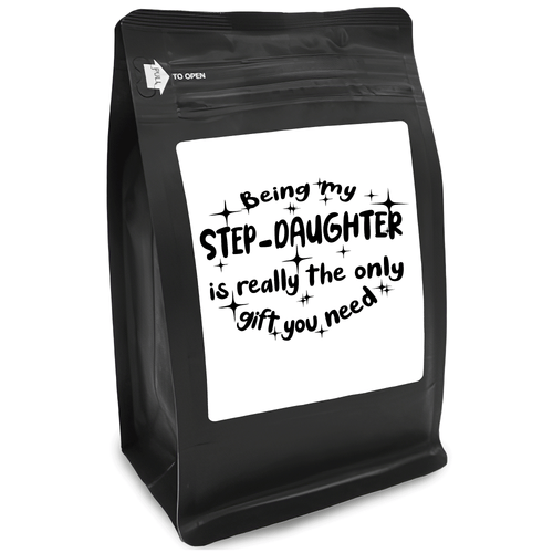Being My Step-Daughter Is Really The Only Gift You Need – Coffee Lovers Gifts with Funny, Inspirational Quotes – Best Ideas for Christmas, Birthdays, Anniversaries – 12oz Medium-Dark Beans