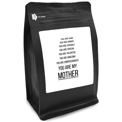 You Are Kind You Are Unique You Are Lovable You Are Special You Are Talented You Are Amazing You Are Compassionate You Are My Mother – 12oz Medium-Dark Beans - DieHard Java for Coffee Lovers with Funny or Inspirational Quotes