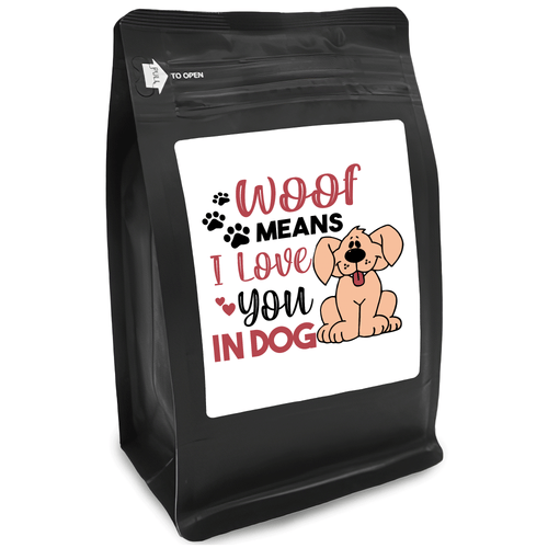 Woof Means I Love You In Dog – Coffee Gift – Gifts for Coffee Lovers with Funny, Inspirational Quotes – Best Gifts for Coffee Lovers for Christmas, Birthdays, Anniversaries – Coffee Gift Ideas – 12oz Medium-Dark Roast Coffee Beans