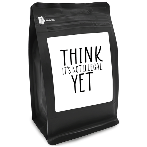 Think It's Not Illegal Yet – Coffee Gift – Gifts for Coffee Lovers with Funny, Inspirational Quotes – Best Gifts for Coffee Lovers for Christmas, Birthdays, Anniversaries – Coffee Gift Ideas – 12oz Medium-Dark Roast Coffee Beans