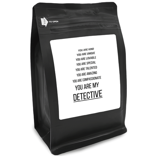You Are Kind You Are Unique You Are Lovable You Are Special You Are Talented You Are Amazing You Are My Detective – 12oz Medium-Dark Beans - DieHard Java for Coffee Lovers with Funny or Inspirational Quotes