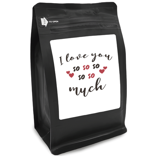 I Love You So So So So So Much – Coffee Gift – Gifts for Coffee Lovers with Funny, Inspirational Quotes – Best Gifts for Coffee Lovers for Christmas, Birthdays, Anniversaries – Coffee Gift Ideas – 12oz Medium-Dark Roast Coffee Beans