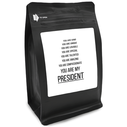 You Are Kind You Are Unique You Are Lovable You Are Special You Are Talented You Are Amazing You Are Compassionate You Are My President – 12oz Medium-Dark Beans - DieHard Java for Coffee Lovers with Funny or Inspirational Quotes