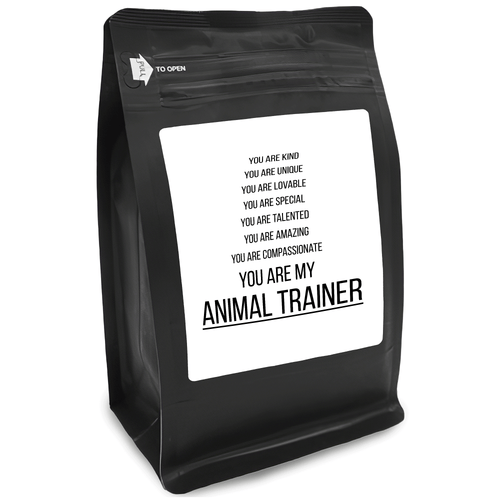 You Are Kind You Are Unique You Are Lovable You Are Special You Are Talented You Are Amazing You Are Compassionate You Are My Animal Trainer – 12oz Medium-Dark Beans - DieHard Java for Coffee Lovers with Funny or Inspirational Quotes