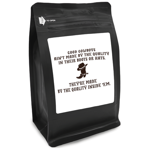 Good Cowboys Ain't Made By The Quality In Their Boots Or Hats. They're Made By The Quality Inside Of 'Em – 12oz Medium-Dark Beans - DieHard Java for Coffee Lovers with Funny or Inspirational Quotes