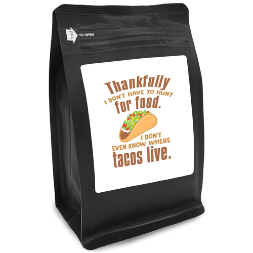 Thankfully I Don't Have To Hunt For Food. I Don't Even Know Where Tacos Live – for Coffee Lovers with Funny, Inspirational Quotes – Best for Christmas, Birthdays, Anniversaries – Coffee Ideas – 12oz Medium-Dark Roast Coffee Beans