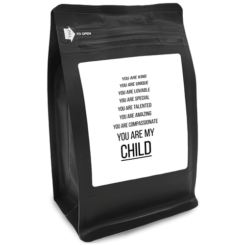 You Are Kind You Are Unique You Are Lovable You Are Special You Are Talented You Are Amazing You Are Compassionate You Are My Child – 12oz Medium-Dark Beans - DieHard Java for Coffee Lovers with Funny or Inspirational Quotes