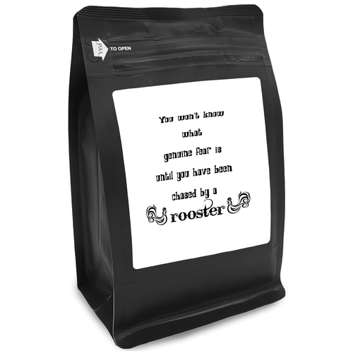 You Won't Know What Genuine Fear Is Until You Have Been Chased By A Rooster – for Coffee Lovers with Funny, Inspirational Quotes – Best for Christmas, Birthdays, Anniversaries – Coffee Ideas – 12oz Medium-Dark Roast Coffee Beans