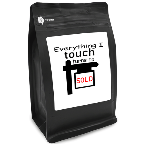 Everything I Touch Turns To Sold – for Coffee Lovers with Funny, Inspirational Quotes – Best for Christmas, Birthdays, Anniversaries – Coffee Ideas – 12oz Medium-Dark Roast Coffee Beans
