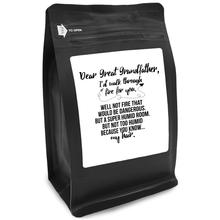 Load image into Gallery viewer, Dear Great Grandfather, I'd Walk Through Fire For You Well Not Fire That Would Be Dangerous But A Super Humid Room But Not Too Humid Because U Know My Hair – 12oz Medium-Dark Beans - DieHard Java Coffee Lovers Gifts with Funny or Inspirational Quotes