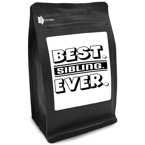 Best Sibling Ever – Coffee Gift – Gifts for Coffee Lovers with Funny, Inspirational Quotes – Best Gifts for Coffee Lovers for Christmas, Birthdays, Anniversaries – Coffee Gift Ideas – 12oz Medium-Dark Roast Coffee Beans
